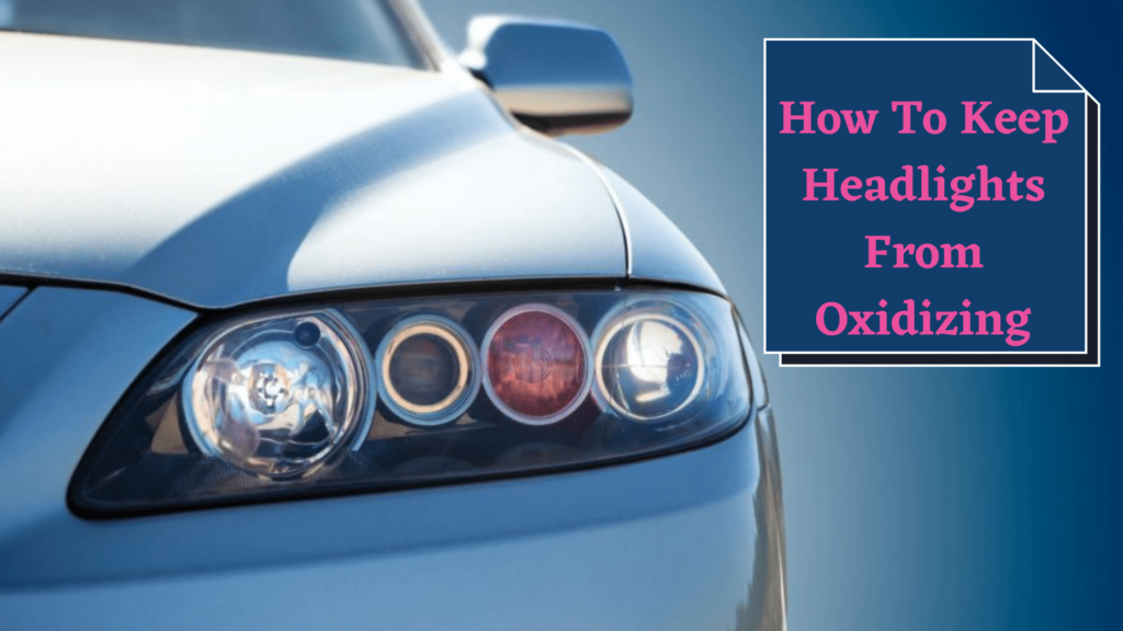 how to keep headlights from oxidizing
